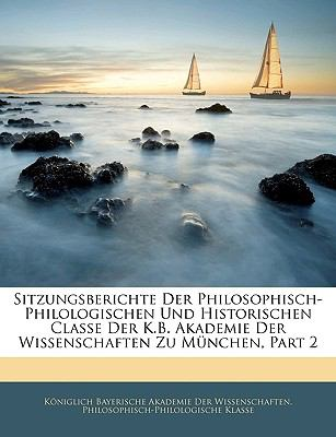 Sitzungsberichte Der Philosophisch-Philologischen Und Historischen Classe Der K.B. Akademie Der Wissenschaften Zu Munchen, Part 2 9781143287213