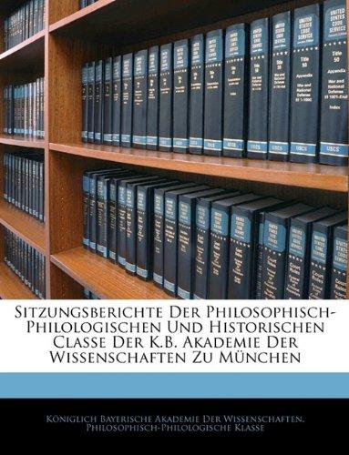 Sitzungsberichte Der Philosophisch-Philologischen Und Historischen Classe Der K.B. Akademie Der Wissenschaften Zu Munchen 9781143917455