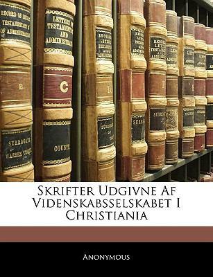 Skrifter Udgivne AF Videnskabsselskabet I Christiania 9781144666956