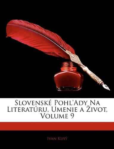 Slovensk Pohl'ady Na Literat Ru, Umenie a Ivot, Volume 9 9781141916467
