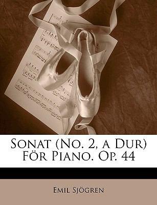 Sonat (No. 2, a Dur) Fr Piano. Op. 44 9781149648506
