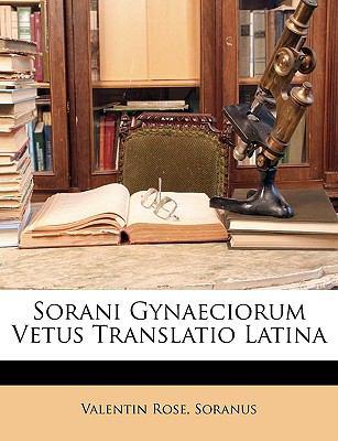 Sorani Gynaeciorum Vetus Translatio Latina 9781147354317
