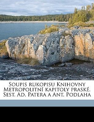 Soupis Rukopisu Knihovny Metropolitn Kapitoly Prask. Sest. Ad. Patera a Ant. Podlaha 9781149539118