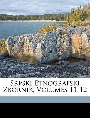 Srpski Etnografski Zbornik, Volumes 11-12 9781149835302