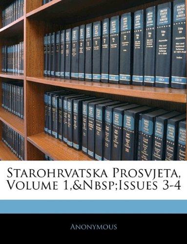 Starohrvatska Prosvjeta, Volume 1, Issues 3-4 9781141307234
