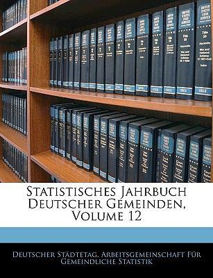 Statistisches Jahrbuch Deutscher Gemeinden, Volume 12 9781143289248
