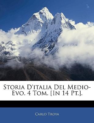 Storia D'Italia del Medio-Evo. 4 Tom. [In 14 PT.]. 9781143288630