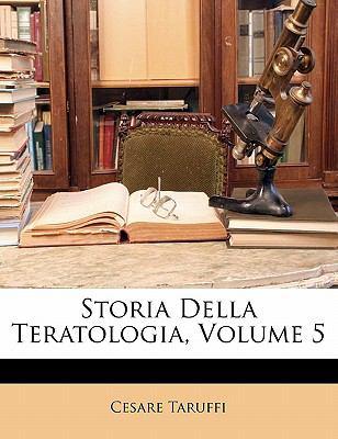 Storia Della Teratologia, Volume 5 9781143428647