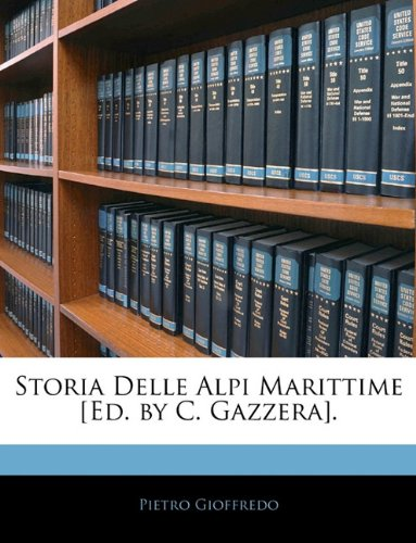 Storia Delle Alpi Marittime [Ed. by C. Gazzera]. 9781143243738