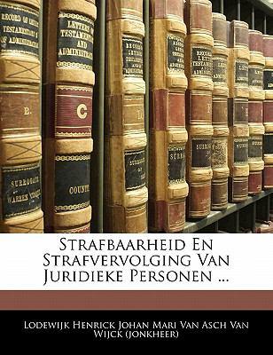 Strafbaarheid En Strafvervolging Van Juridieke Personen ... 9781141150519