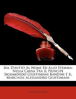 Sul Diritto Al Nome Ed Allo Stemma: Nella Causa Tra Il Principe Sigismondo Giustiniani Bandini E Il Marchese Alessandro Giustiniani