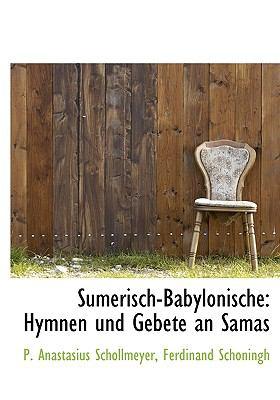 Sumerisch-Babylonische: Hymnen Und Gebete an Samas