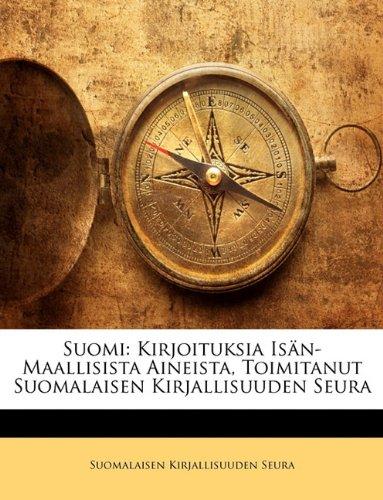 Suomi: Kirjoituksia Isan-Maallisista Aineista, Toimitanut Suomalaisen Kirjallisuuden Seura 9781143230189