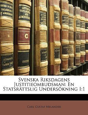Svenska Riksdagens Justitieombudsman: En Statsrttslig Underskning I:1 9781149184165