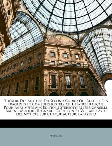 Theatre Des Auteurs Du Second Ordre: Ou, Recueil Des Tragedies Et Comedies Restees Au Theatre Francais; Pour Faire Suite Aux Editions Stereotypes de C 9781147493351