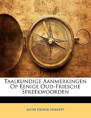 Taalkundige Aanmerkingen Op Eenige Oud-Friesche Spreekwoorden 9781142107062