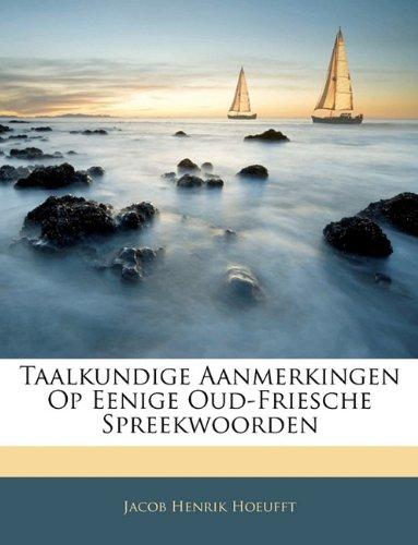 Taalkundige Aanmerkingen Op Eenige Oud-Friesche Spreekwoorden 9781142636524