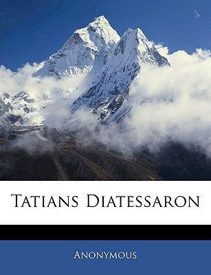 Tatians Diatessaron 9781143400773