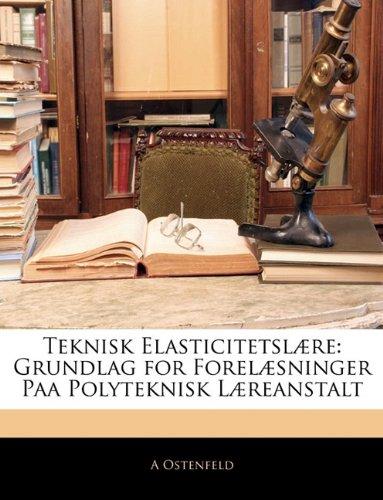 Teknisk Elasticitetsl Re: Grundlag for Forel Sninger Paa Polyteknisk L Reanstalt 9781142741945