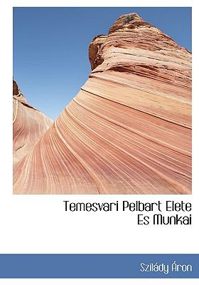 Temesvari Pelbart Elete Es Munkai 9781140649779