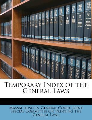 Temporary Index of the General Laws Massachusetts. General Court. Joint Spec