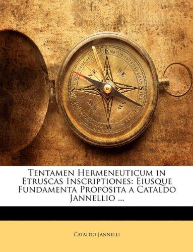 Tentamen Hermeneuticum in Etruscas Inscriptiones: Eiusque Fundamenta Proposita a Cataldo Jannellio ... 9781141871407