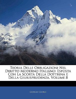 Teoria Delle Obbligazioni Nel Diritto Moderno Italiano: Esposta Con La Scorta Della Dottrina E Della Giurisprudenza, Volume 8 9781143381478