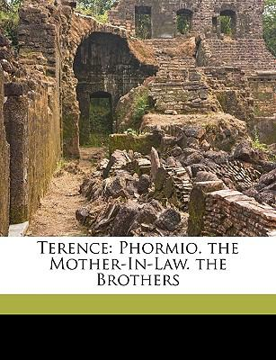 Terence: Phormio. the Mother-In-Law. the Brothers 9781149231685
