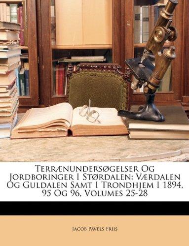 Terr]nundersgelser Og Jordboringer I Strdalen: V]rdalen Og Guldalen Samt I Trondhjem I 1894, 95 Og 96, Volumes 25-28 9781146586405
