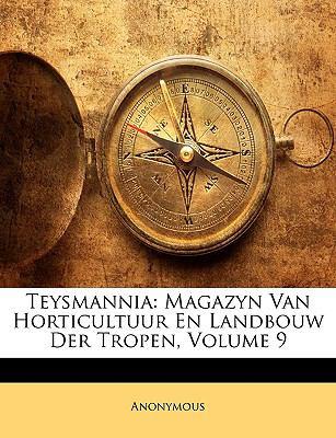 Teysmannia: Magazyn Van Horticultuur En Landbouw Der Tropen, Volume 9 9781143379048
