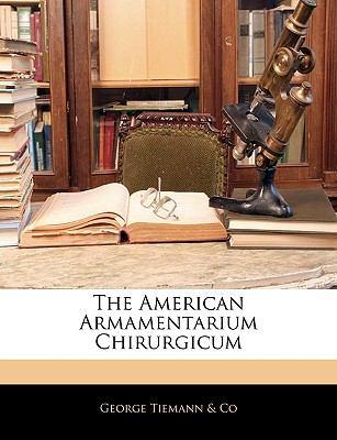 The American Armamentarium Chirurgicum 9781143315541