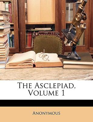 The Asclepiad, Volume 1 9781148658186