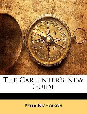 The Carpenter's New Guide 9781143290121