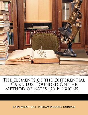 The Elements of the Differential Calculus, Founded on the Method of Rates or Fluxions ...