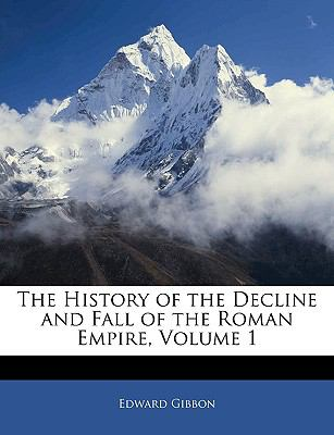 The History of the Decline and Fall of the Roman Empire, Volume 1 9781143256707
