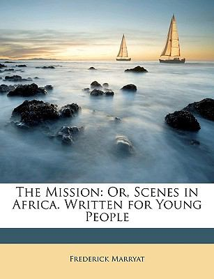 The Mission: Or, Scenes in Africa. Written for Young People