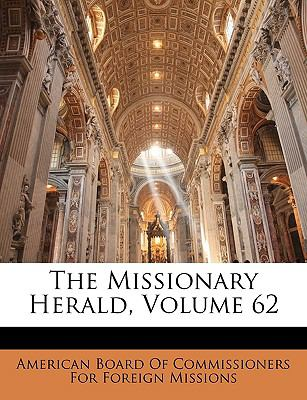 The Missionary Herald, Volume 62 9781149215555