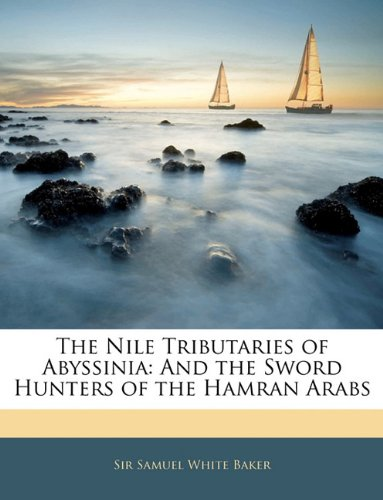 The Nile Tributaries of Abyssinia: And the Sword Hunters of the Hamran Arabs 9781143908170