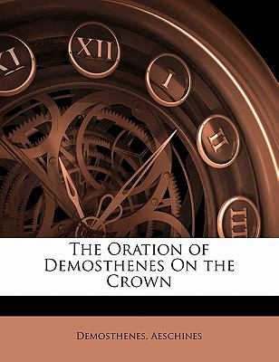 The Oration of Demosthenes on the Crown 9781141079278