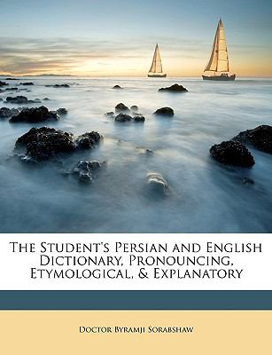 The Student's Persian and English Dictionary, Pronouncing, Etymological, & Explanatory 9781146685764