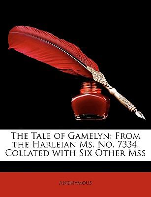 The Tale of Gamelyn: From the Harleian Ms. No. 7334, Collated with Six Other Mss 9781148288246