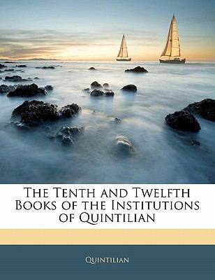 The Tenth and Twelfth Books of the Institutions of Quintilian 9781141562923