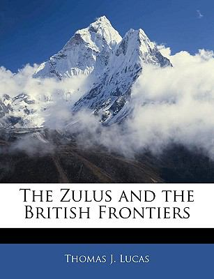 The Zulus and the British Frontiers 9781143376443