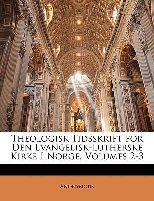 Theologisk Tidsskrift for Den Evangelisk-Lutherske Kirke I Norge, Volumes 2-3 9781149152294