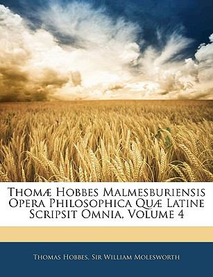 Thom] Hobbes Malmesburiensis Opera Philosophica Qu] Latine Scripsit Omnia, Volume 4 9781145150300