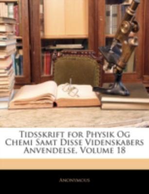 Tidsskrift for Physik Og Chemi Samt Disse Videnskabers Anvendelse, Volume 18 9781144848796