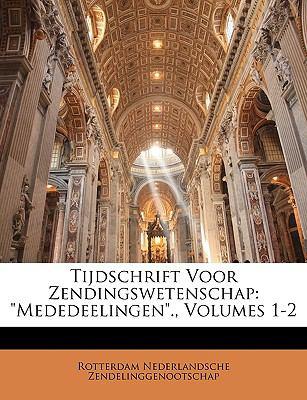 Tijdschrift Voor Zendingswetenschap: Mededeelingen., Volumes 1-2 9781143355431