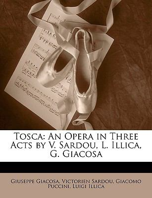 Tosca: An Opera in Three Acts by V. Sardou, L. Illica, G. Giacosa 9781148575766