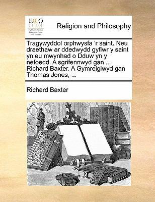 Tragywyddol Orphwysfa 'r Saint. Neu Draethaw AR Ddedwydd Gyflwr y Saint Yn Eu Mwynhad O Dduw Yn y Nefoedd. a Sgrifennwyd Gan ... Richard Baxter. a Gym 9781140760689