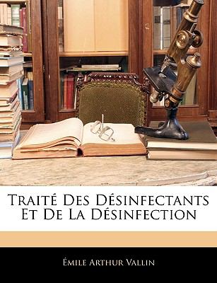 Traite Des Desinfectants Et de La Desinfection 9781143908354